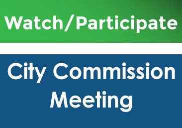 watch - participate CIty Commission Meeting
